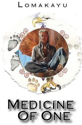 Medicine of One: The Path of the Circle - Lomakayu