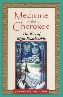 Medicine of the Cherokee: The Way of Right Relationship - Garrett, J T, Ed.D., and Garrett, Michael Tlanusta, Ph.D.