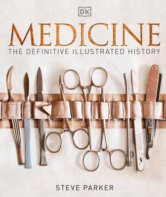 Medicine: The Definitive Illustrated History - Parker, Steve