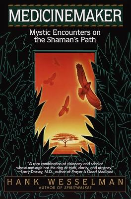 Medicinemaker: Mystic Encounters on the Shaman's Path - Wesselman, Hank