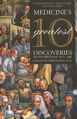 Medicine's 10 Greatest Discoveries - Friedman, Meyer, Dr., and Friedland, Gerald W