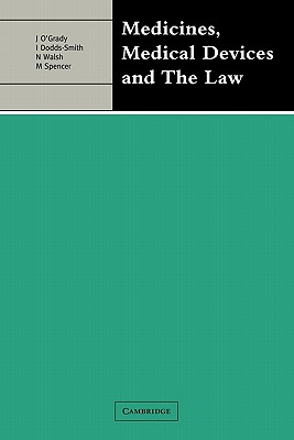 Medicines, Medical Devices and the Law - O'Grady, John (Editor), and Dobbs-Smith, Ian (Editor), and Walsh, Nigel (Editor)