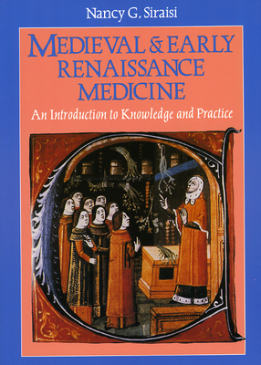 Medieval and Early Renaissance Medicine: An Introduction to Knowledge and Practice - Siraisi, Nancy
