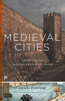 Medieval Cities: Their Origins and the Revival of Trade - Pirenne, Henri, and McCormick, Michael (Introduction by)