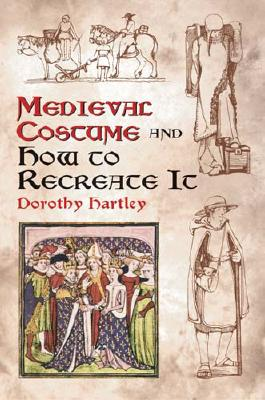 Medieval Costume and How to Recreate It - Hartley, Dorothy