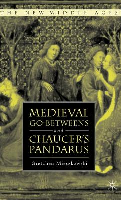 Medieval Go-Betweens and Chaucer's Pandarus - Mieszkowski, G