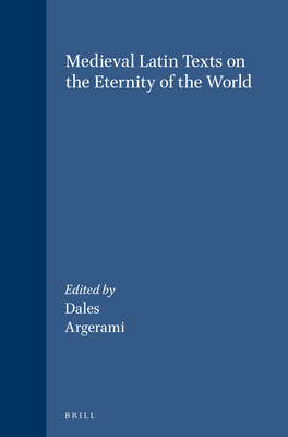 Medieval Latin Texts on the Eternity of the World - Dales, Richard C (Editor), and Argerami, Omar (Editor)