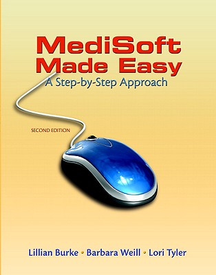 MediSoft Made Easy: A Step-By-Step Approach - Burke, Lillian, and Weill, Barbara, and Tyler, Lori