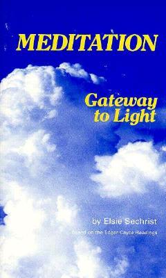 Meditation-Gateway to Light - Scchrist, Elsie, and Sechrist, Elsie