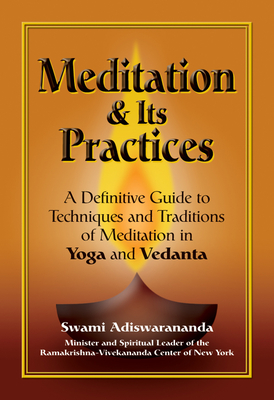 Meditation & Its Practices: A Definitive Guide to Technniques and Traditions of Meditation in Yoga and Vedanta - Adiswarananda, Swami