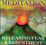 Meditation: Releasing Fear & Resentment