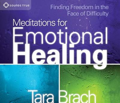 Meditations for Emotional Healing: Finding Freedom in the Face of Difficulty - Brach, Tara, PH.D.