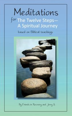 Meditations for the Twelve Steps: A Spiritual Journey - Friends in Recovery