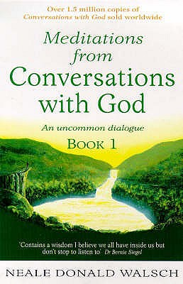Meditations from Conversations with God: Bk. 1: An Uncommon Dialogue - Walsch, Neale Donald