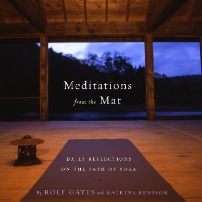 Meditations from the Mat: Daily Reflections on the Path of Yoga - Gates, Rolf
