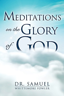 Meditations on the Glory of God - Fowler, Dr Samuel Whittemore