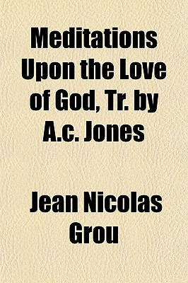 Meditations Upon the Love of God, Tr. by A.C. Jones - Grou, Jean Nicolas