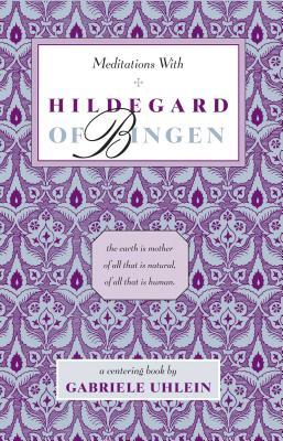 Meditations with Hildegard of Bingen - Uhlein, Gabriele (Editor)