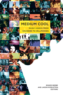 Medium Cool: Music Videos from Soundies to Cellphones - Beebe, Roger (Editor)