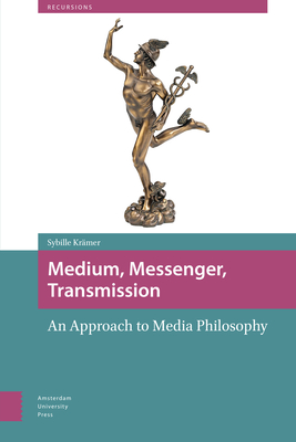 Medium, Messenger, Transmission: An Approach to Media Philosophy - Kramer, Sybille