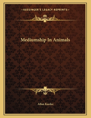 Mediumship in Animals - Kardec, Allan