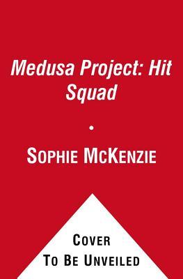 Medusa Project #6: Hit Squad - McKenzie, Sophie