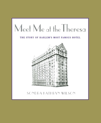 Meet Me at the Theresa: The Story of Harlem's Most Famous Hotel - Wilson, Sondra Kathryn