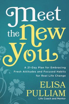 Meet the New You: A 21-Day Plan for Embracing Fresh Attitudes and Focused Habits for Real Life Change - Pulliam, Elisa