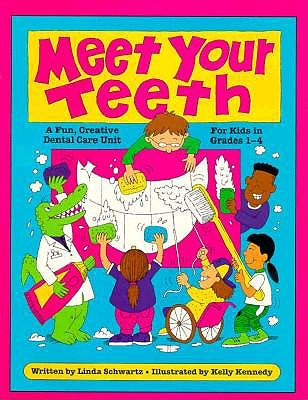 Meet Your Teeth - Schwartz, Linda, M.S, and Dever, Barbara (Editor)