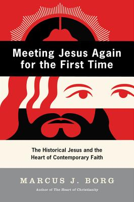 Meeting Jesus Again for the First Time: The Historical Jesus and the Heart of Contemporary Faith - Borg, Marcus J, Dr.