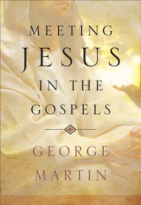 Meeting Jesus in the Gospels - Martin, George