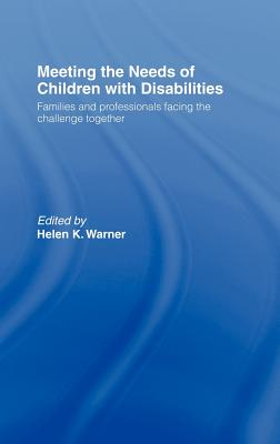 Meeting the Needs of Children with Disabilities: Families and Professionals Facing the Challenge Together - Warner, Helen