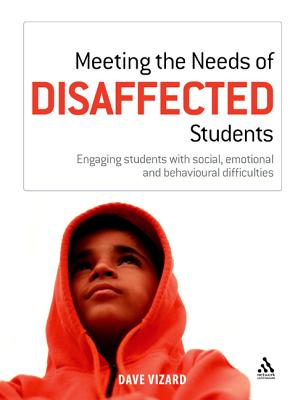 Meeting the Needs of Disaffected Students: Engaging Students with Social, Emotional, and Behavioural Difficulties - Vizard, Dave, Mr.