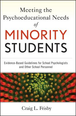 Meeting the Psychoeducational Needs of Minority Students: Evidence-Based Guidelines for School Psychologists and Other School Personnel - Frisby, Craig L, Ph.D.
