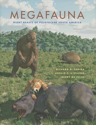 Megafauna: Giant Beasts of Pleistocene South America - Fariña, Richard A, and Vizcaíno, Sergio F, and de Iuliis, Gerry