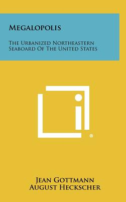Megalopolis: The Urbanized Northeastern Seaboard of the United States - Gottmann, Jean, and Heckscher, August (Foreword by)