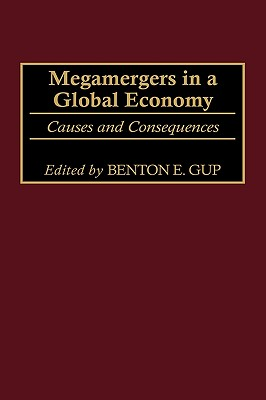 Megamergers in a Global Economy: Causes and Consequences - Gup, Benton E