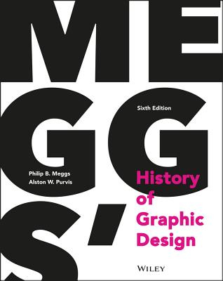 Meggs' History of Graphic Design - Meggs, Philip B, and Purvis, Alston W