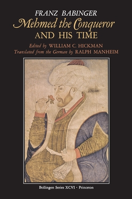 Mehmed the Conqueror and His Time - Babinger, Franz, and Hickman, William C (Editor), and Manheim, Ralph, Professor (Translated by)
