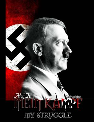 Mein Kampf - My Struggle: Unabridged edition of Hitlers original book - Four and a Half Years of Struggle against Lies, Stupidity, and Cowardice - Hitler, Adolf, and Hess, Rudolf (Editor), and Eckart, Dietrich (Afterword by)