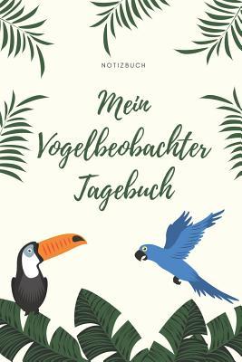 Mein Vogelbeobachter Tagebuch Notizbuch: A5 Notizbuch kariert Geschenk f?r Vogelbeobachter - Vogelbeobachtung - Vogelbuch - Gartenvoegel - Kalender - Tagebuch f?r Erwachsene - Notizbuch, Vogelbeobachtung