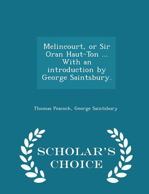 Melincourt, or Sir Oran Haut-Ton ... with an Introduction by George Saintsbury. - Scholar's Choice Edition - Peacock, Thomas, and Saintsbury, George