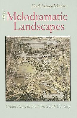 Melodramatic Landscapes: Urban Parks in the Nineteenth Century - Schenker, Heath