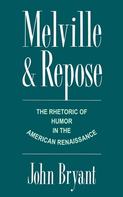 Melville and Repose: The Rhetoric of Humor in the American Renaissance - Bryant, John
