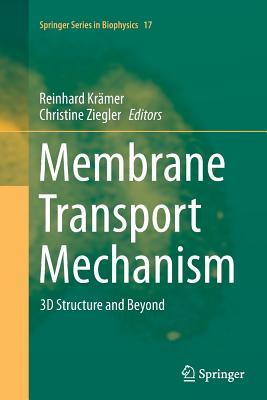 Membrane Transport Mechanism: 3D Structure and Beyond - Kramer, Reinhard (Editor), and Ziegler, Christine (Editor)