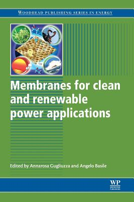 Membranes for Clean and Renewable Power Applications - Gugliuzza, Annarosa (Editor)