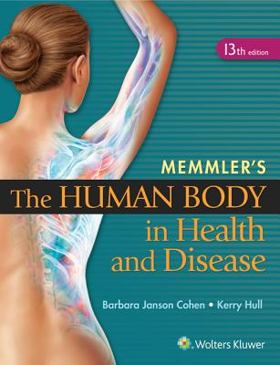 Memmler's The Human Body in Health and Disease - Cohen, Barbara Janson, BA, MSEd, and Hull, Kerry, PhD