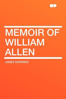 Memoir of William Allen - Sherman, James