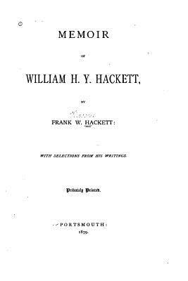 Memoir of William H. Y. Hackett - Hackett, Frank W