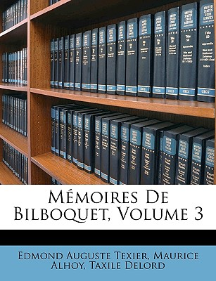 Memoires de Bilboquet, Volume 3 - Texier, Edmond Auguste, and Alhoy, Maurice, and Delord, Taxile